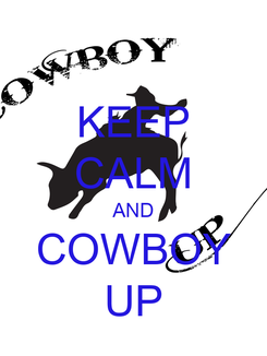 Poster: KEEP CALM AND COWBOY UP