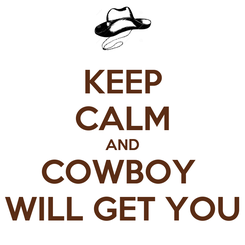 Poster: KEEP CALM AND COWBOY  WILL GET YOU