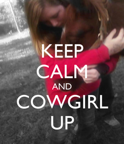 Poster: KEEP CALM AND COWGIRL UP