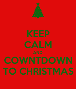 Poster: KEEP CALM AND COWNTDOWN TO CHRISTMAS