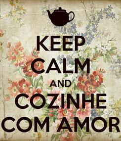 Poster: KEEP CALM AND COZINHE COM AMOR