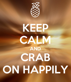 Poster: KEEP CALM AND CRAB ON HAPPILY