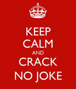 Poster: KEEP CALM AND CRACK NO JOKE