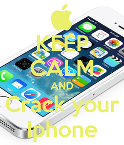 Poster: KEEP CALM AND Crack your Iphone