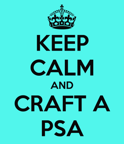 Poster: KEEP CALM AND CRAFT A PSA