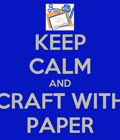 Poster: KEEP CALM AND CRAFT WITH PAPER