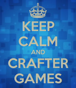 Poster: KEEP CALM AND CRAFTER GAMES