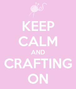 Poster: KEEP CALM AND CRAFTING ON