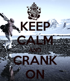 Poster: KEEP CALM AND CRANK ON