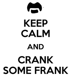 Poster: KEEP CALM AND CRANK SOME FRANK