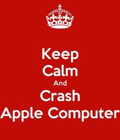 Poster: Keep Calm And Crash Apple Computer