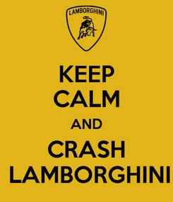 Poster: KEEP CALM AND CRASH  LAMBORGHINI