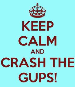 Poster: KEEP CALM AND CRASH THE GUPS!