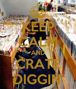 Poster: KEEP CALM AND CRATE DIGGIN'