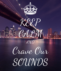 Poster: KEEP CALM AND Crave Our SOUNDS