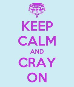 Poster: KEEP CALM AND CRAY ON