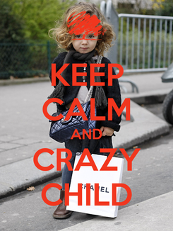 Poster: KEEP CALM AND CRAZY CHILD