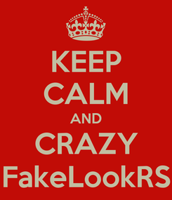 Poster: KEEP CALM AND CRAZY FakeLookRS