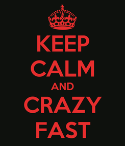 Poster: KEEP CALM AND CRAZY FAST