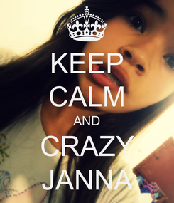 Poster: KEEP CALM AND CRAZY JANNA