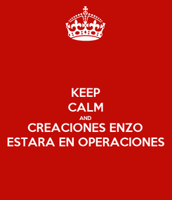 Poster: KEEP CALM AND CREACIONES ENZO ESTARA EN OPERACIONES