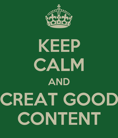 Poster: KEEP CALM AND CREAT GOOD CONTENT