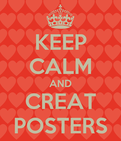 Poster: KEEP CALM AND CREAT POSTERS