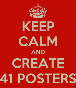 Poster: KEEP CALM AND CREATE 41 POSTERS