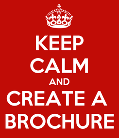 Poster: KEEP CALM AND CREATE A  BROCHURE