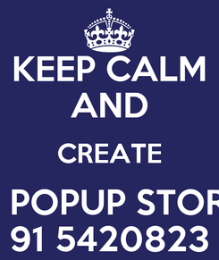 Poster: KEEP CALM AND CREATE A POPUP STORE 91 5420823