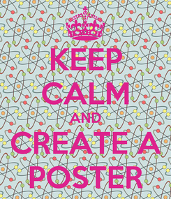 Poster: KEEP CALM AND CREATE A POSTER