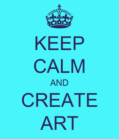 Poster: KEEP CALM AND CREATE ART