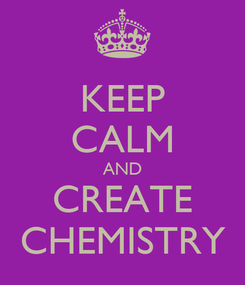 Poster: KEEP CALM AND CREATE CHEMISTRY