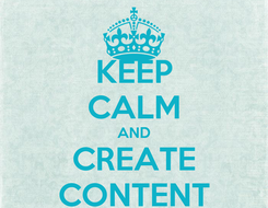 Poster: KEEP CALM AND CREATE CONTENT