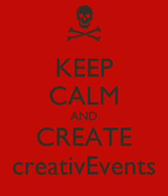 Poster: KEEP CALM AND CREATE creativEvents