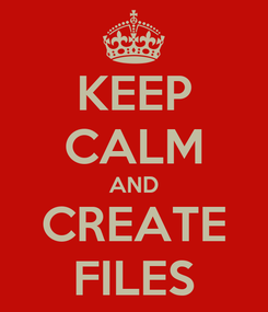 Poster: KEEP CALM AND CREATE FILES
