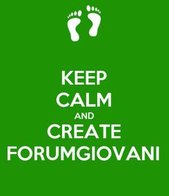 Poster: KEEP CALM AND CREATE FORUMGIOVANI