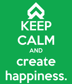 Poster: KEEP CALM AND create happiness.