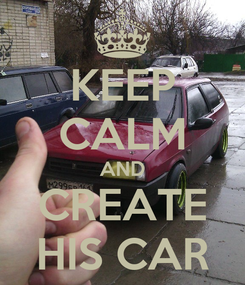 Poster: KEEP CALM AND CREATE HIS CAR