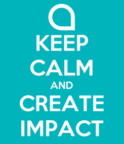 Poster: KEEP CALM AND CREATE IMPACT
