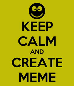 Poster: KEEP CALM AND CREATE MEME