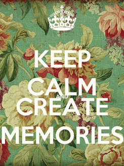 Poster: KEEP CALM AND CREATE MEMORIES