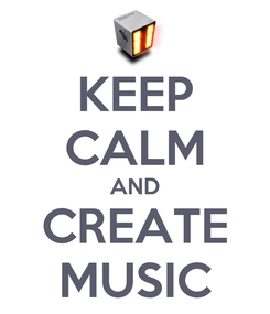Poster: KEEP CALM AND CREATE MUSIC
