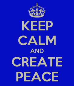 Poster: KEEP CALM AND CREATE PEACE