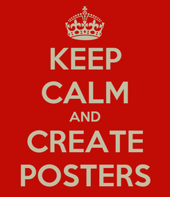 Poster: KEEP CALM AND CREATE POSTERS