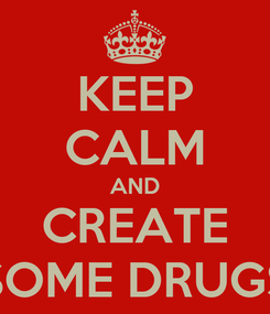 Poster: KEEP CALM AND CREATE SOME DRUGS