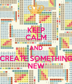 Poster: KEEP CALM AND CREATE SOMETHING NEW