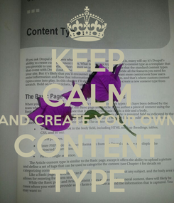 Poster: KEEP CALM AND CREATE YOUR OWN CONTENT TYPE