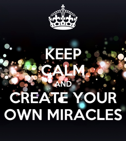 Poster: KEEP CALM AND CREATE YOUR OWN MIRACLES