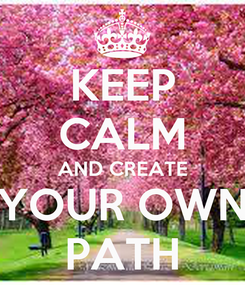 Poster: KEEP CALM AND CREATE YOUR OWN PATH